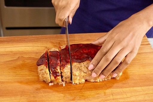 Slice the meatloaf & serve your dish